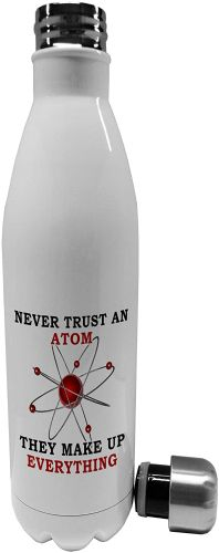 750ml Never Trust an Atom, They Make Up Everything